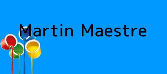 <b>Martin Maestre</b>