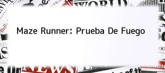 <i>Maze Runner: Prueba De Fuego</i>