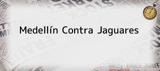 Medellín Contra Jaguares