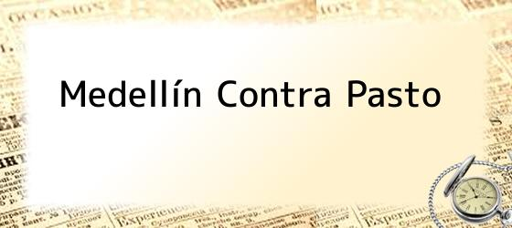 Medellín Contra Pasto