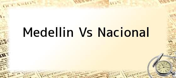 Medellin Vs Nacional