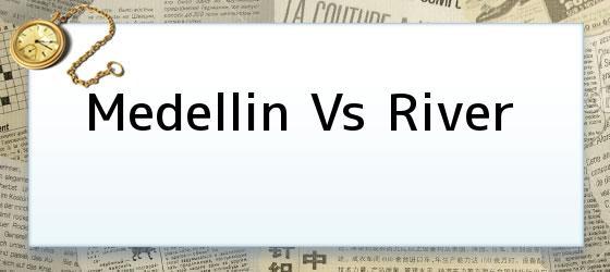 Medellin Vs River