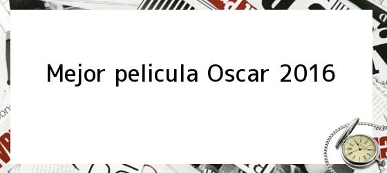 Mejor pelicula Oscar 2016