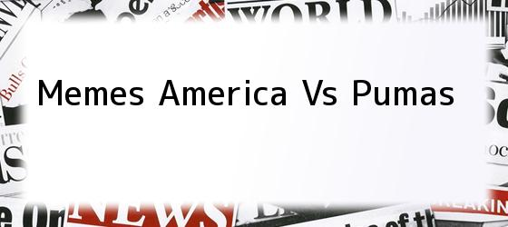 Memes America Vs Pumas