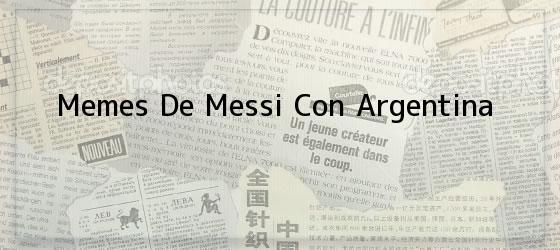Memes De Messi Con Argentina