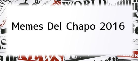 Memes Del Chapo 2016