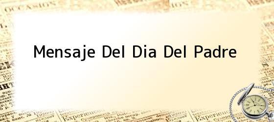 Mensaje Del Dia Del Padre