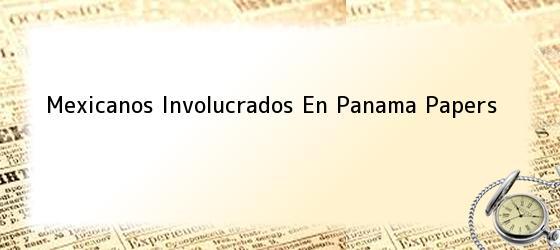 Mexicanos Involucrados En Panama Papers