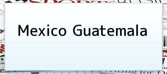 Mexico Guatemala