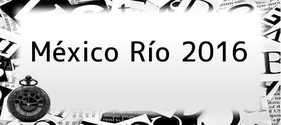 México Río 2016