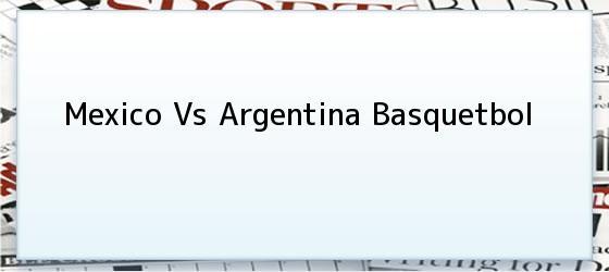 Mexico Vs Argentina Basquetbol