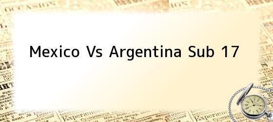 Mexico Vs Argentina Sub 17