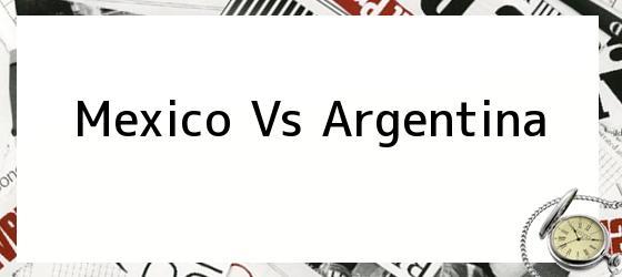 <b>Mexico Vs Argentina</b>