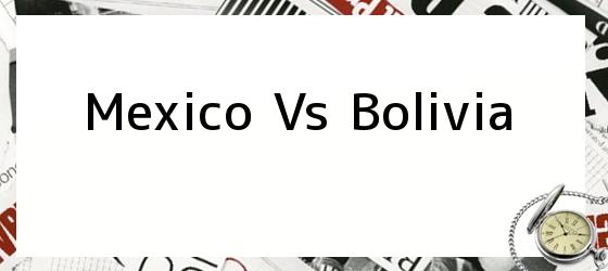 Mexico Vs Bolivia