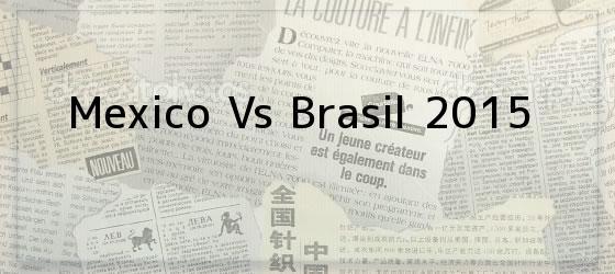 Mexico Vs Brasil 2015