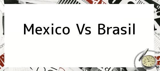Mexico Vs Brasil