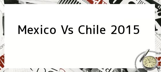 Mexico Vs Chile 2015