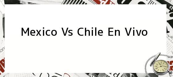 Mexico Vs Chile En Vivo