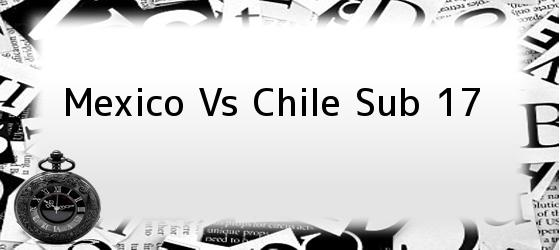 Mexico Vs Chile Sub 17