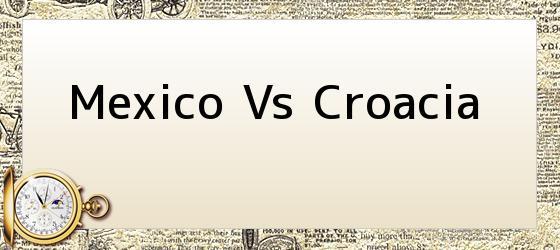 Mexico Vs Croacia