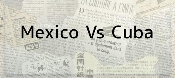Mexico Vs Cuba