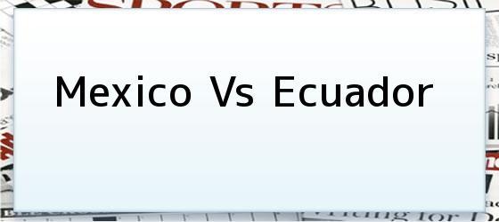Mexico Vs Ecuador