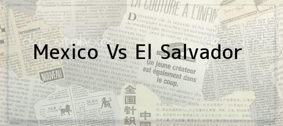 Mexico Vs El Salvador