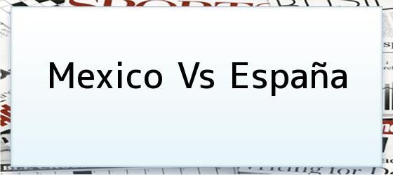 Mexico Vs España