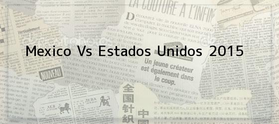 Mexico Vs Estados Unidos 2015