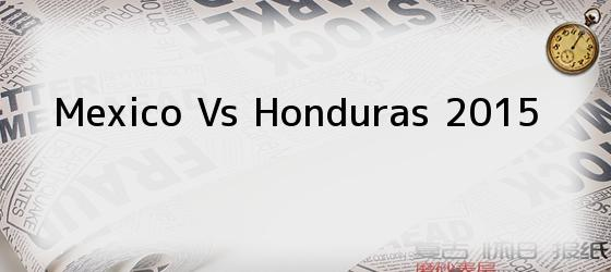 Mexico Vs Honduras 2015