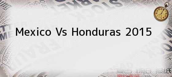 Mexico Vs Honduras 2015