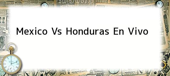Mexico Vs Honduras En Vivo