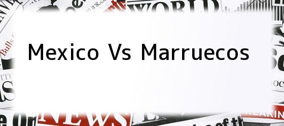 Mexico Vs Marruecos