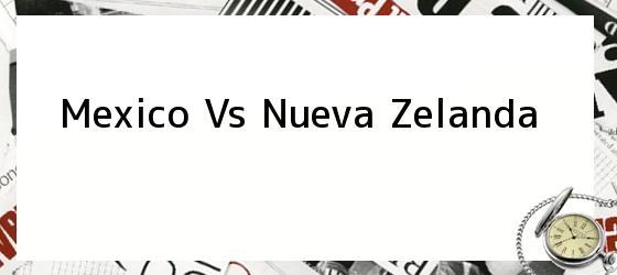<i>Mexico Vs Nueva Zelanda</i>