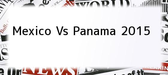 Mexico Vs Panama 2015