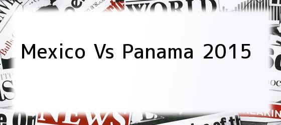 Mexico Vs Panama 2015