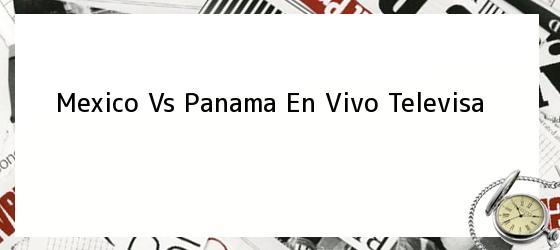 Mexico Vs Panama En Vivo Televisa