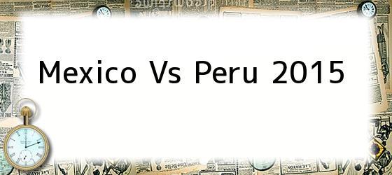 Mexico Vs Peru 2015