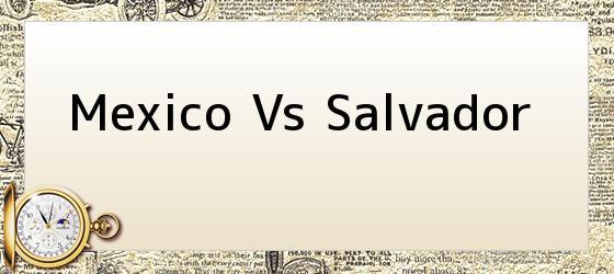 Mexico Vs Salvador