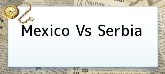 Mexico Vs Serbia