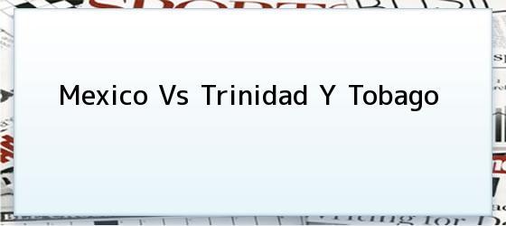 Mexico Vs Trinidad Y Tobago