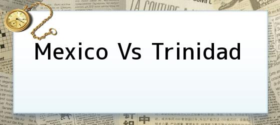 Mexico Vs Trinidad