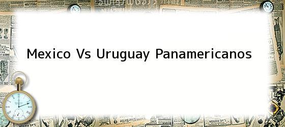 Mexico Vs Uruguay Panamericanos