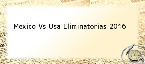 Mexico Vs Usa Eliminatorias 2016