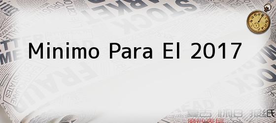 Minimo Para El 2017