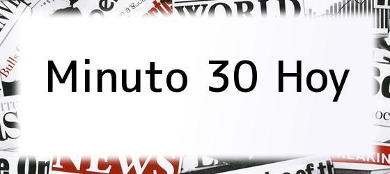 Minuto 30 Hoy