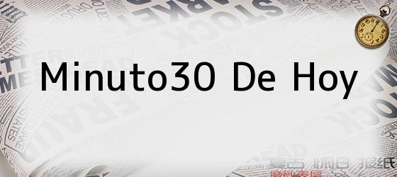 Minuto30 De Hoy