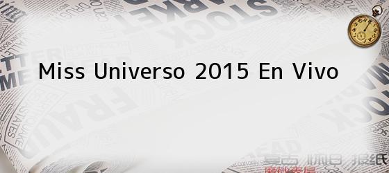 Miss Universo 2015 en vivo