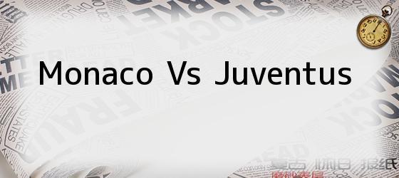 <i>Monaco Vs Juventus</i>