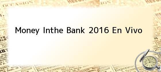 Money Inthe Bank 2016 En Vivo